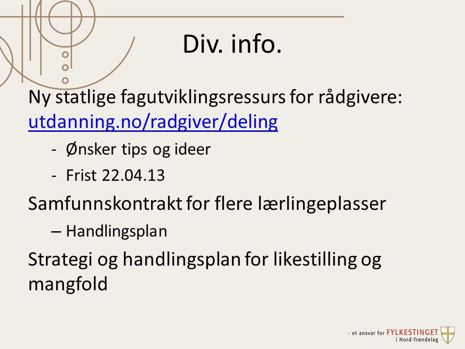 Div. info. Ny statlige fagutviklingsressurs for rådgivere: utdanning.no/radgiver/deling utdanning.no/radgiver/deling -Ønsker tips og ideer -Frist 22.0