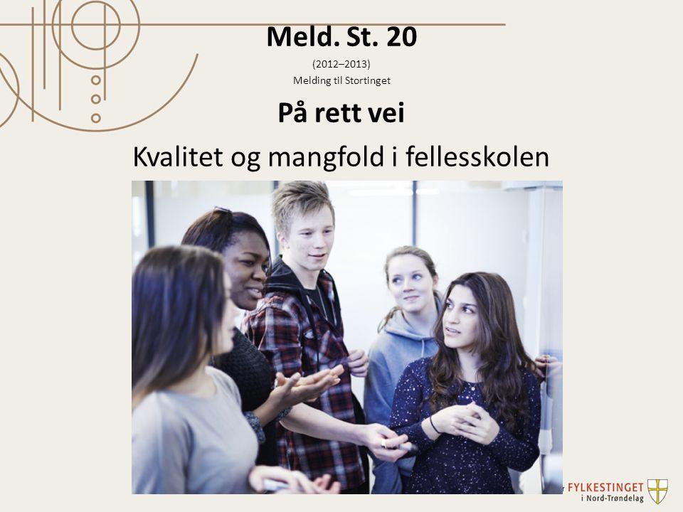 Meld. St. 20 (2012–2013) Melding til Stortinget På rett vei Kvalitet og mangfold i fellesskolen