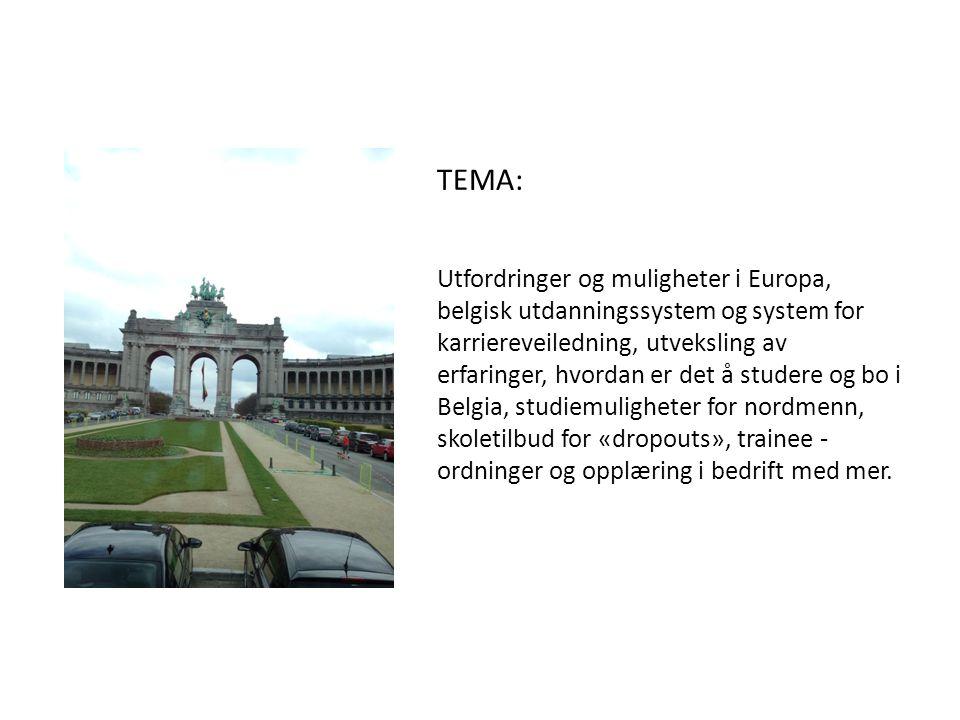 TEMA: Utfordringer og muligheter i Europa, belgisk utdanningssystem og system for karriereveiledning, utveksling av erfaringer, hvordan er det å studere og bo i Belgia, studiemuligheter for nordmenn, skoletilbud for «dropouts», trainee - ordninger og opplæring i bedrift med mer.