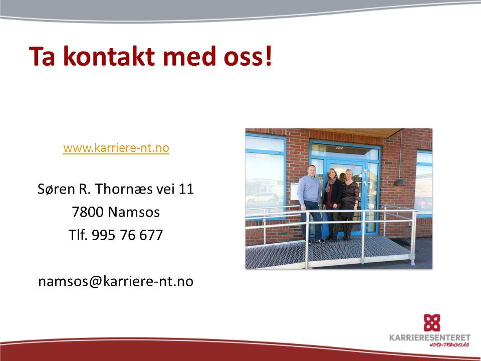 Ta kontakt med oss! www.karriere-nt.no Søren R. Thornæs vei 11 7800 Namsos Tlf. 995 76 677 namsos@karriere-nt.no