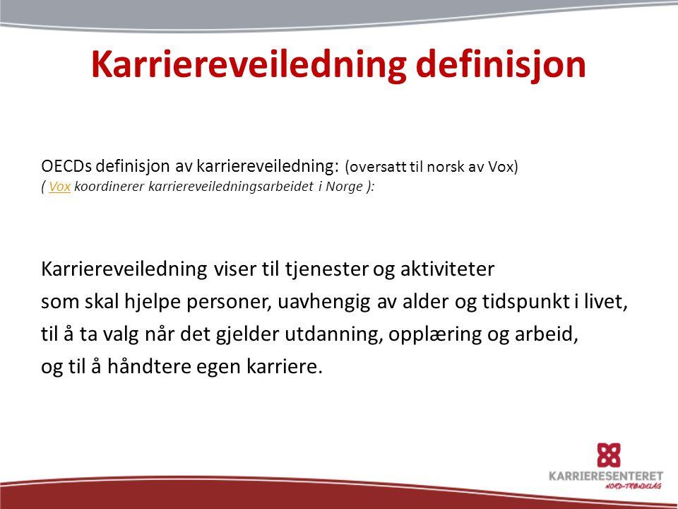 Karriereveiledning definisjon OECDs definisjon av karriereveiledning: (oversatt til norsk av Vox) ( Vox koordinerer karriereveiledningsarbeidet i Norg