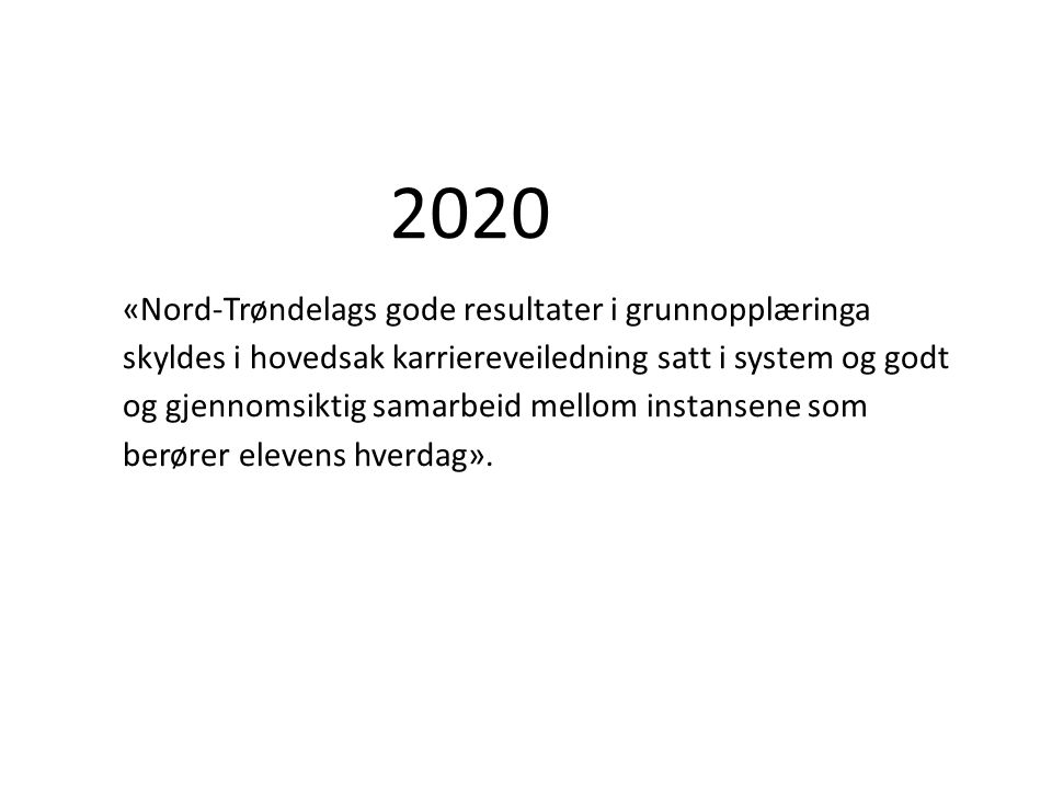 «Nord-Trøndelags gode resultater i grunnopplæringa skyldes i hovedsak karriereveiledning satt i system og godt og gjennomsiktig samarbeid mellom instansene som berører elevens hverdag».