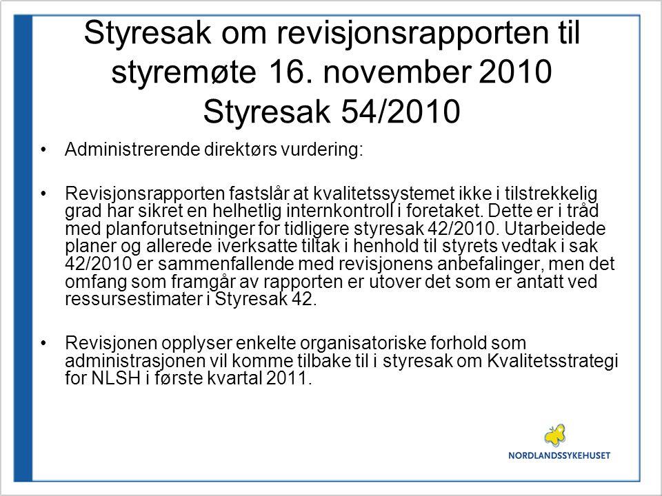 Styresak 55/2010 til møtet 16.november Pasientsikkerhet og kvalitet – oppfølging av styresak 42/2010 og 54/2010 Styresak 55/2010 utdyper tiltak og status på igangsatte systemforbedringsarbeider vedtatt i styresak 42/2010.