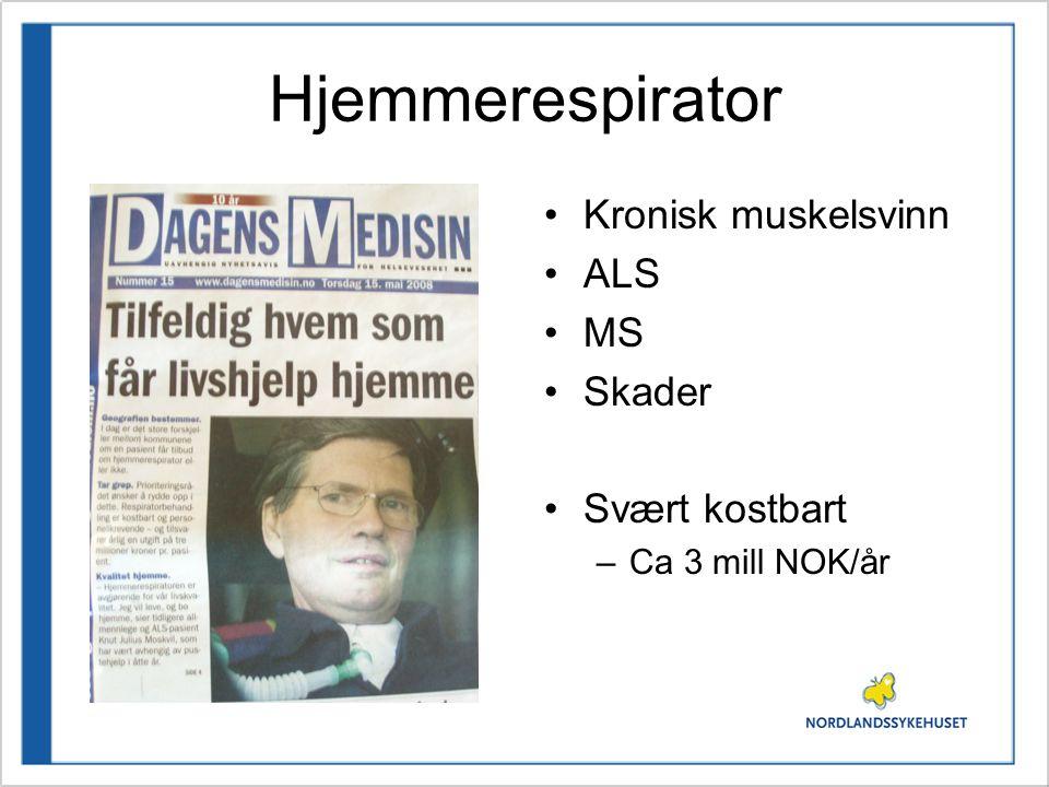 Hjemmerespirator Kronisk muskelsvinn ALS MS Skader Svært kostbart –Ca 3 mill NOK/år