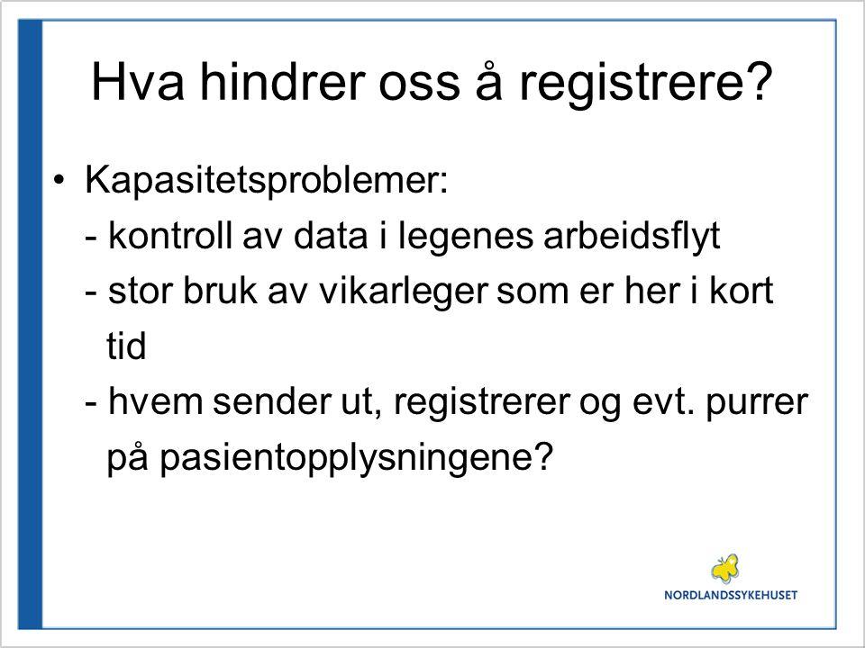 Hva hindrer oss å registrere? Kapasitetsproblemer: - kontroll av data i legenes arbeidsflyt - stor bruk av vikarleger som er her i kort tid - hvem sen