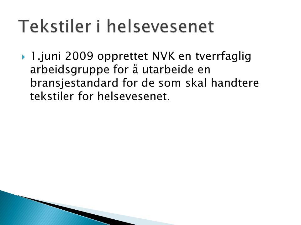  1.juni 2009 opprettet NVK en tverrfaglig arbeidsgruppe for å utarbeide en bransjestandard for de som skal handtere tekstiler for helsevesenet.