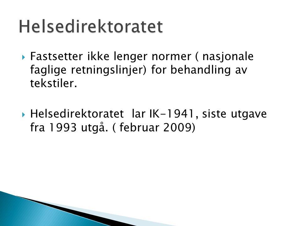  Fastsetter ikke lenger normer ( nasjonale faglige retningslinjer) for behandling av tekstiler.  Helsedirektoratet lar IK-1941, siste utgave fra 199