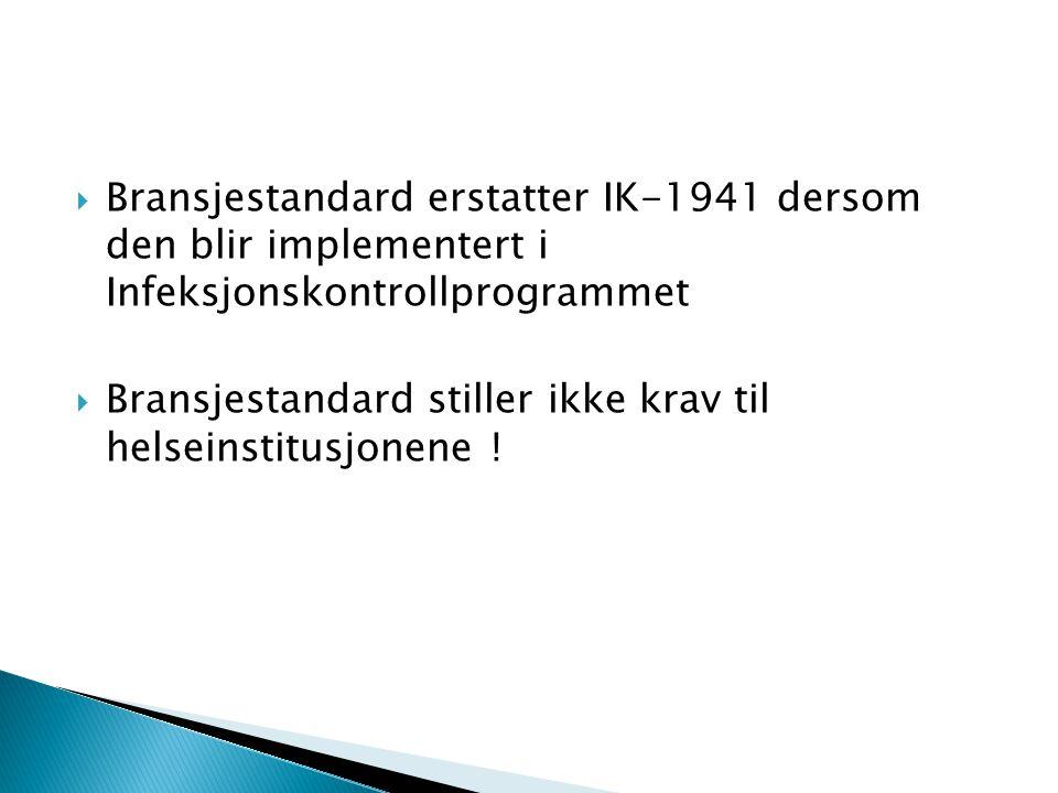  Bransjestandard erstatter IK-1941 dersom den blir implementert i Infeksjonskontrollprogrammet  Bransjestandard stiller ikke krav til helseinstitusj
