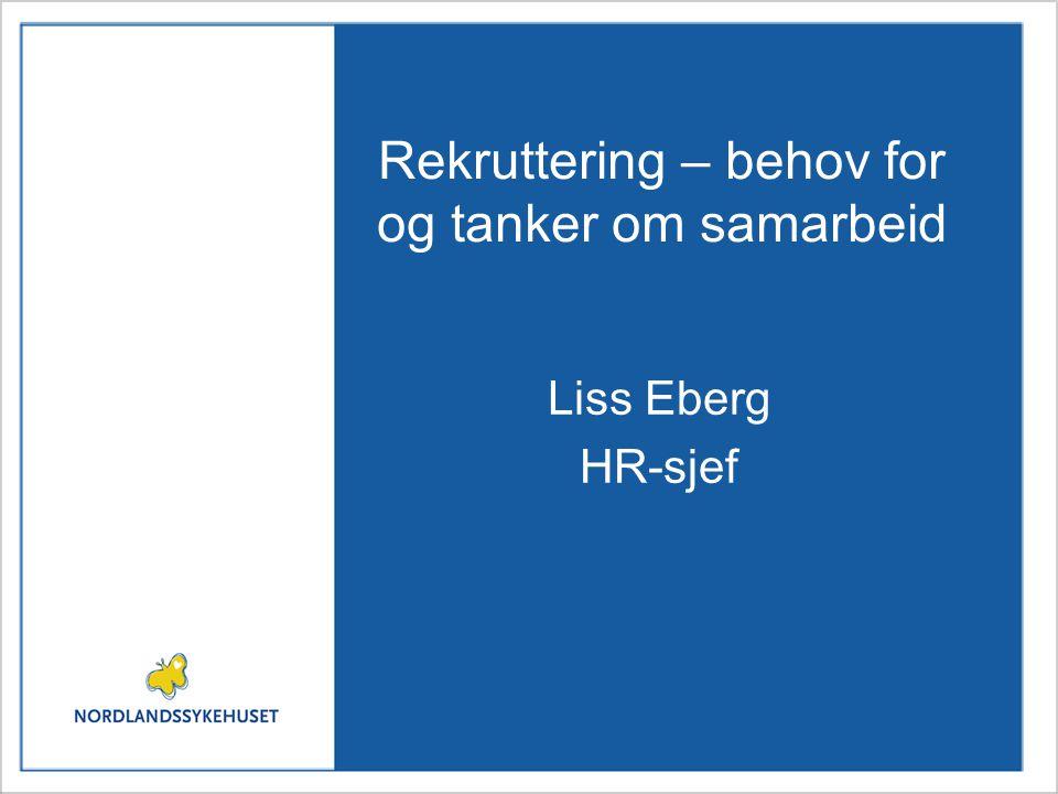 Rekruttering – behov for og tanker om samarbeid Liss Eberg HR-sjef