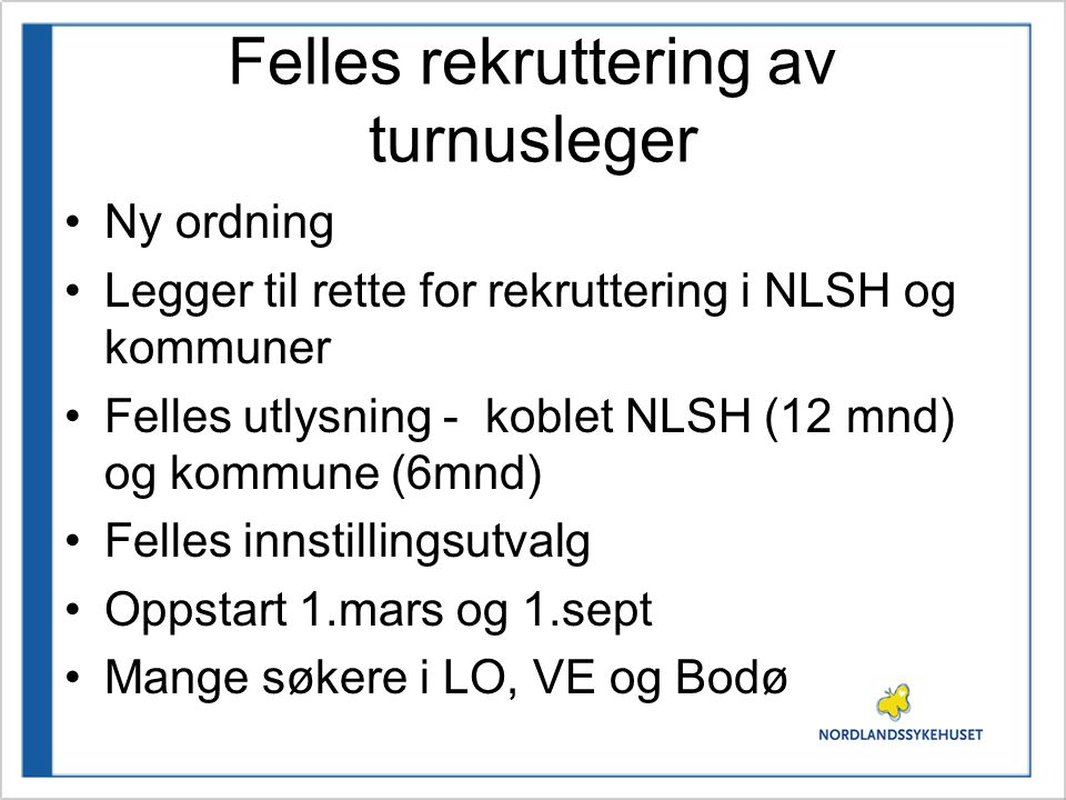 Felles rekruttering av turnusleger Ny ordning Legger til rette for rekruttering i NLSH og kommuner Felles utlysning - koblet NLSH (12 mnd) og kommune