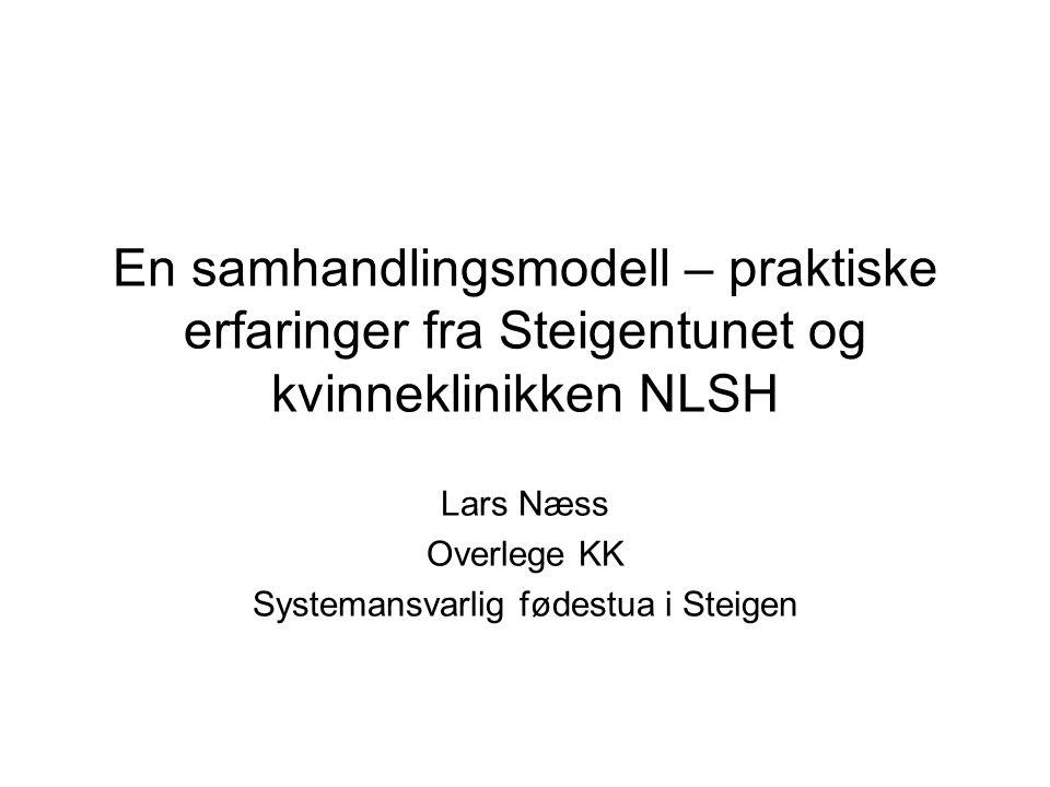 En samhandlingsmodell – praktiske erfaringer fra Steigentunet og kvinneklinikken NLSH Lars Næss Overlege KK Systemansvarlig fødestua i Steigen