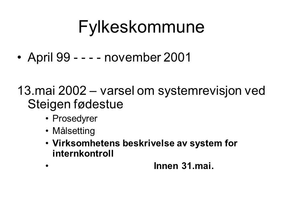 Fylkeskommune April 99 - - - - november 2001 13.mai 2002 – varsel om systemrevisjon ved Steigen fødestue Prosedyrer Målsetting Virksomhetens beskrivelse av system for internkontroll Innen 31.mai.
