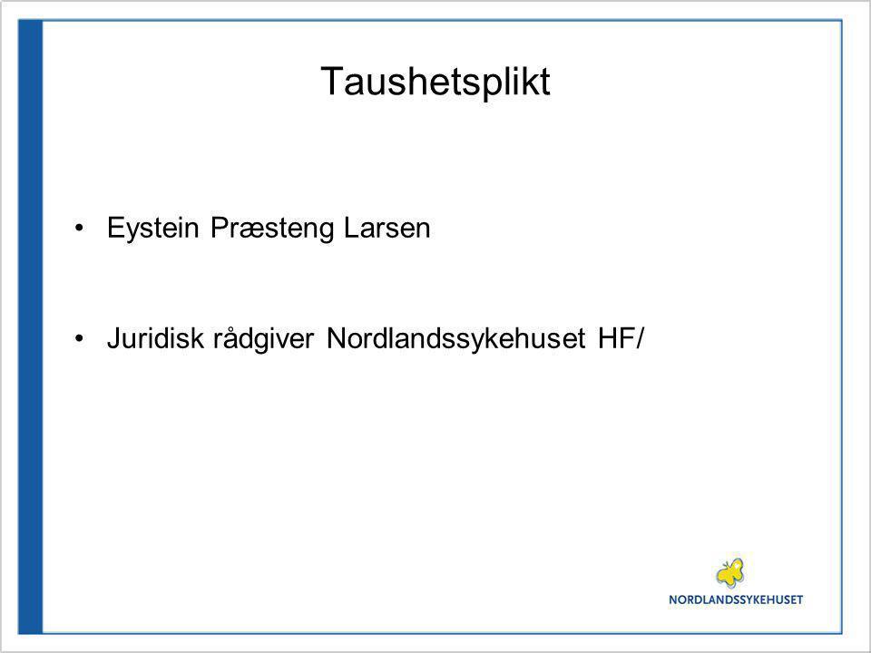 Taushetsplikt Eystein Præsteng Larsen Juridisk rådgiver Nordlandssykehuset HF/