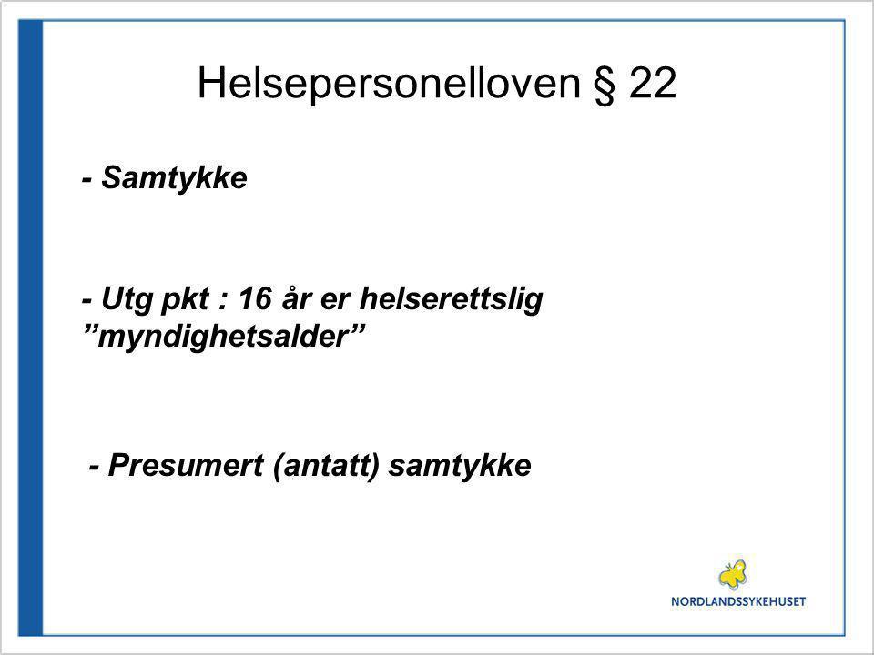 """Helsepersonelloven § 22 - Samtykke - Utg pkt : 16 år er helserettslig """"myndighetsalder"""" - Presumert (antatt) samtykke"""