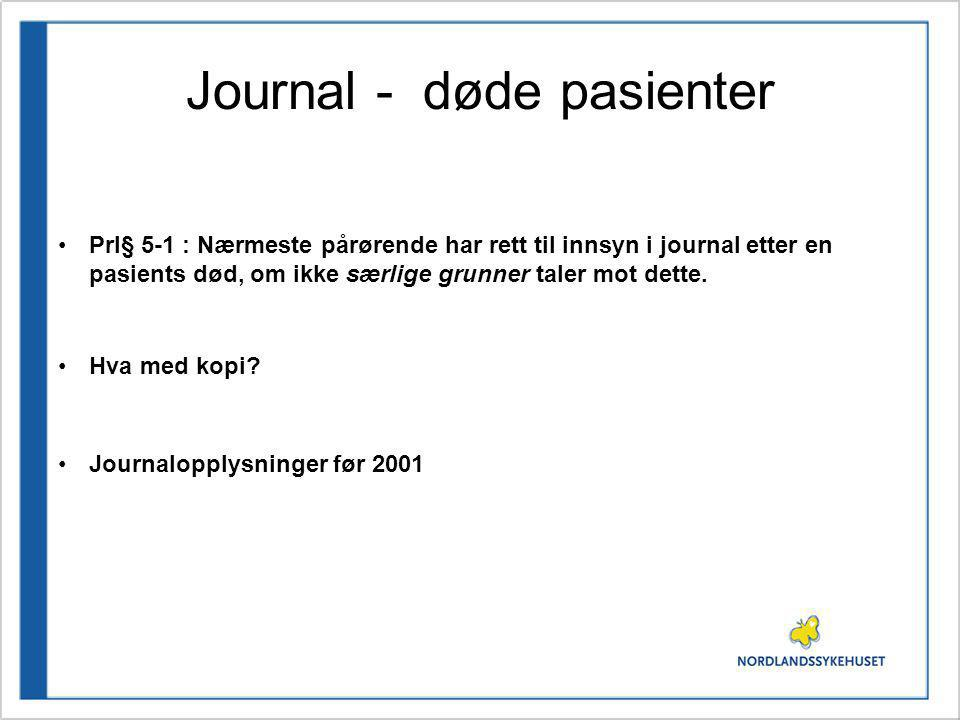 Journal - døde pasienter Prl§ 5-1 : Nærmeste pårørende har rett til innsyn i journal etter en pasients død, om ikke særlige grunner taler mot dette. H