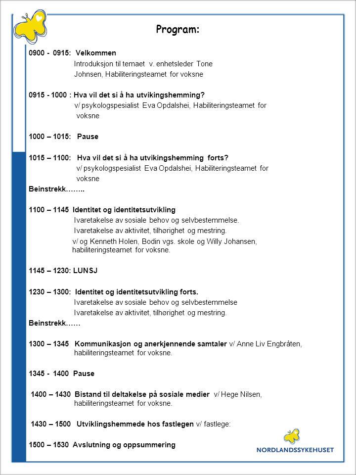 Program : 0900 - 0915: Velkommen Introduksjon til temaet v. enhetsleder Tone Johnsen, Habiliteringsteamet for voksne 0915 - 1000 : Hva vil det si å ha