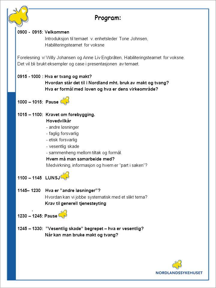 Program : 0900 - 0915: Velkommen Introduksjon til temaet v. enhetsleder Tone Johnsen, Habiliteringsteamet for voksne Forelesning v/ Willy Johansen og