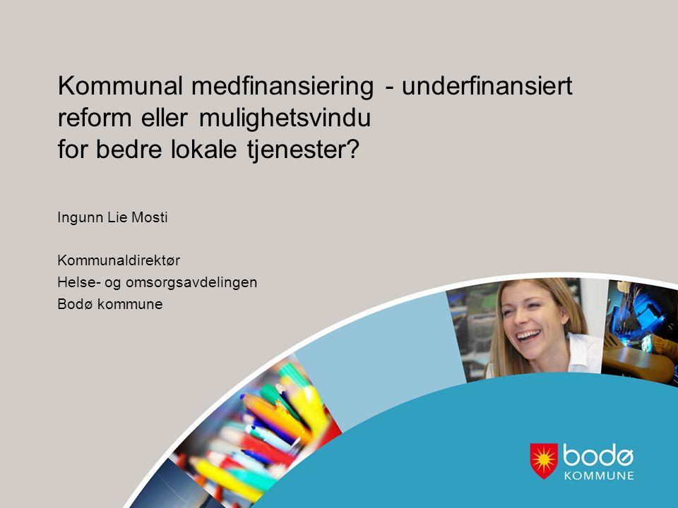 Kommunal medfinansiering - underfinansiert reform eller mulighetsvindu for bedre lokale tjenester? Ingunn Lie Mosti Kommunaldirektør Helse- og omsorgs