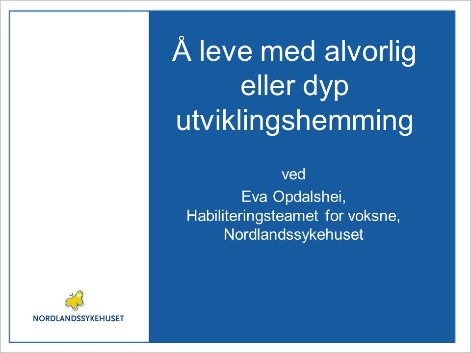 Å leve med alvorlig eller dyp utviklingshemming ved Eva Opdalshei, Habiliteringsteamet for voksne, Nordlandssykehuset