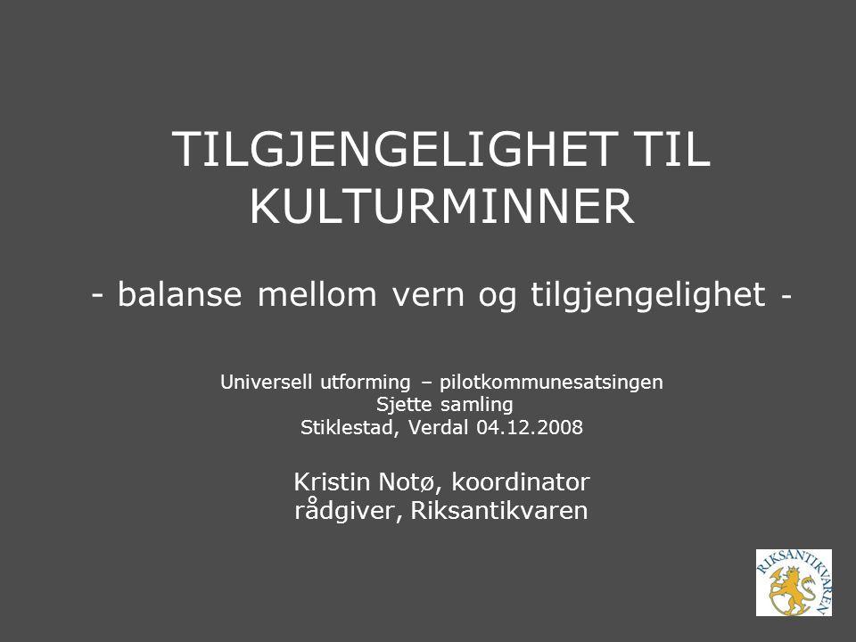 TILGJENGELIGHET TIL KULTURMINNER - balanse mellom vern og tilgjengelighet - Universell utforming – pilotkommunesatsingen Sjette samling Stiklestad, Ve