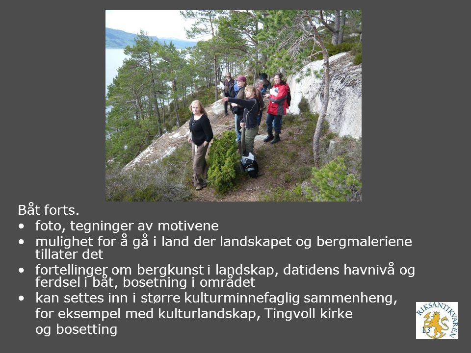 13 Båt forts. foto, tegninger av motivene mulighet for å gå i land der landskapet og bergmaleriene tillater det fortellinger om bergkunst i landskap,