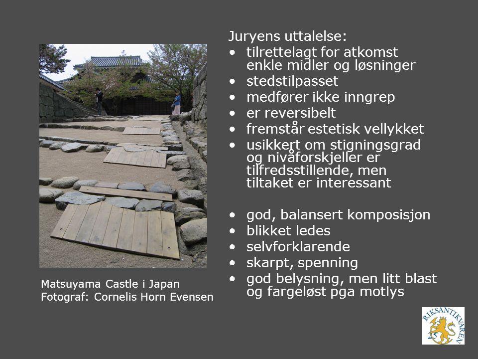 25 Matsuyama Castle i Japan Fotograf: Cornelis Horn Evensen Juryens uttalelse: tilrettelagt for atkomst enkle midler og løsninger stedstilpasset medfø