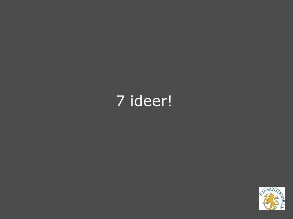 7 7 ideer!