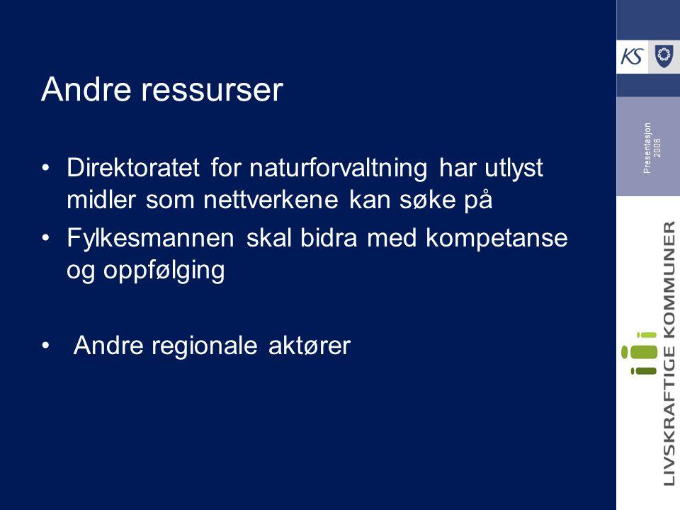 Presentasjon 2006 Andre ressurser Direktoratet for naturforvaltning har utlyst midler som nettverkene kan søke på Fylkesmannen skal bidra med kompetanse og oppfølging Andre regionale aktører