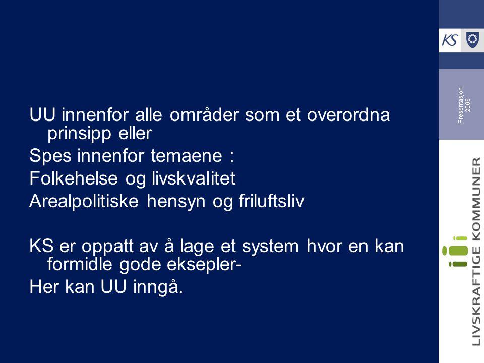 Presentasjon 2006 UU innenfor alle områder som et overordna prinsipp eller Spes innenfor temaene : Folkehelse og livskvalitet Arealpolitiske hensyn og