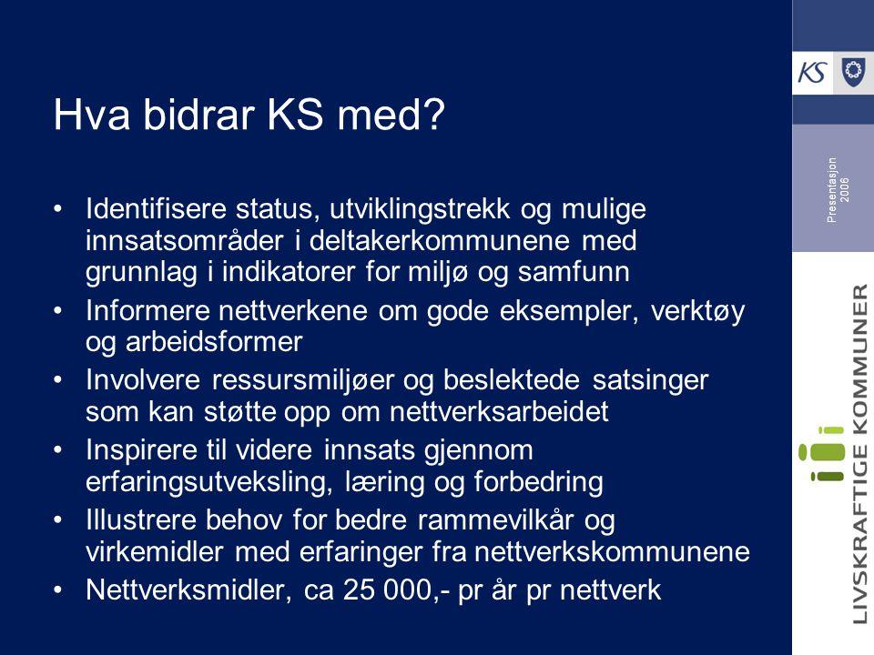Presentasjon 2006 Hva bidrar KS med? Identifisere status, utviklingstrekk og mulige innsatsområder i deltakerkommunene med grunnlag i indikatorer for