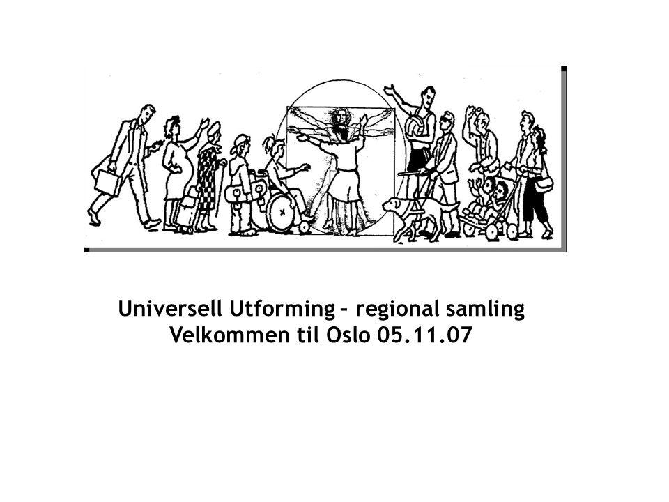 Universell Utforming – regional samling Velkommen til Oslo 05.11.07