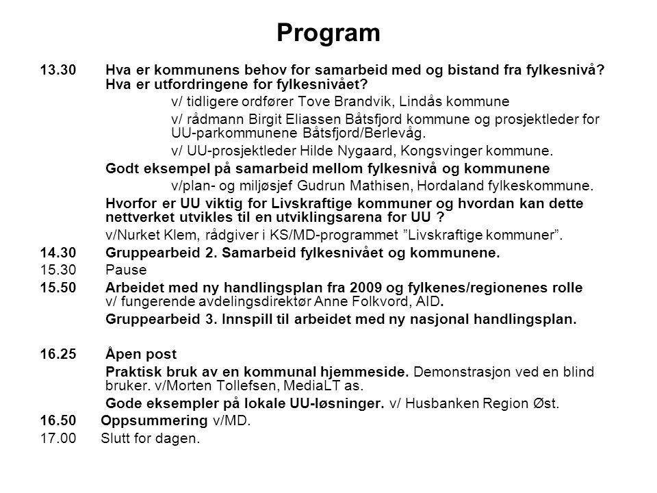 Program 13.30 Hva er kommunens behov for samarbeid med og bistand fra fylkesnivå? Hva er utfordringene for fylkesnivået? v/ tidligere ordfører Tove Br