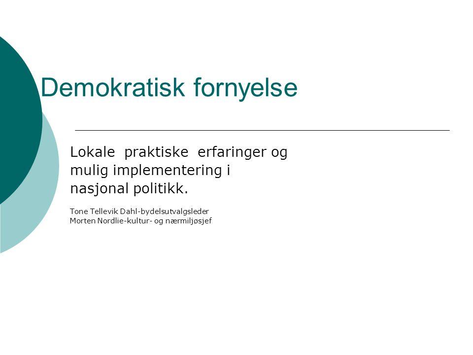 Demokratisk fornyelse Lokale praktiske erfaringer og mulig implementering i nasjonal politikk.