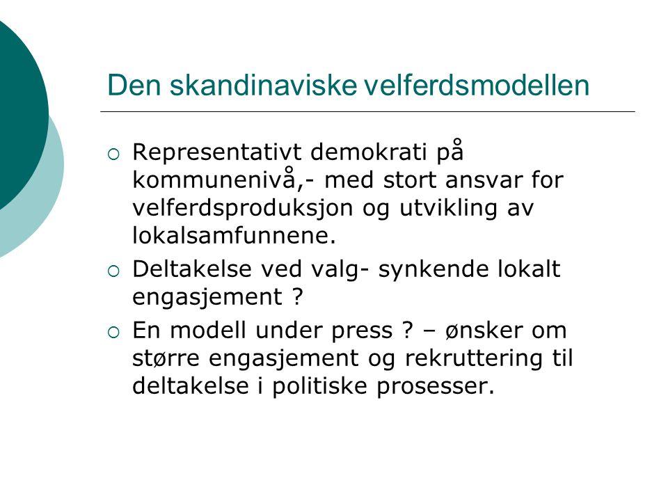 Den skandinaviske velferdsmodellen  Representativt demokrati på kommunenivå,- med stort ansvar for velferdsproduksjon og utvikling av lokalsamfunnene.