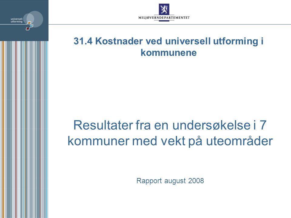 Resultater fra en undersøkelse i 7 kommuner med vekt på uteområder Rapport august 2008 31.4 Kostnader ved universell utforming i kommunene