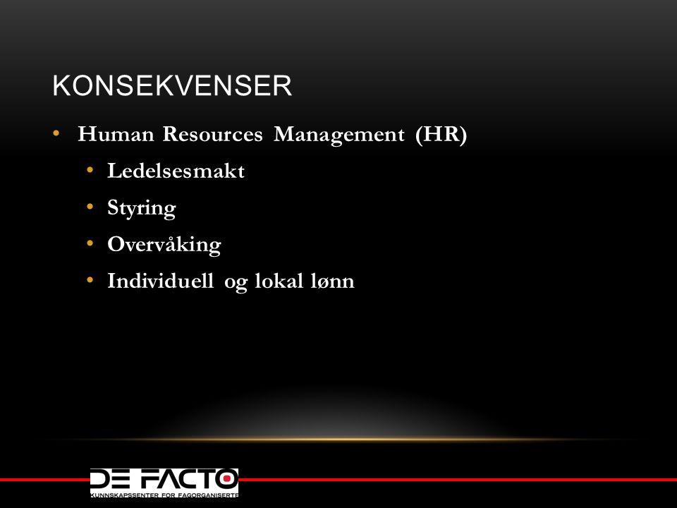 KONSEKVENSER Human Resources Management (HR) Ledelsesmakt Styring Overvåking Individuell og lokal lønn