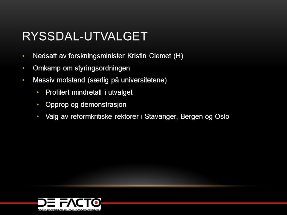 RYSSDAL-UTVALGET Nedsatt av forskningsminister Kristin Clemet (H) Omkamp om styringsordningen Massiv motstand (særlig på universitetene) Profilert min