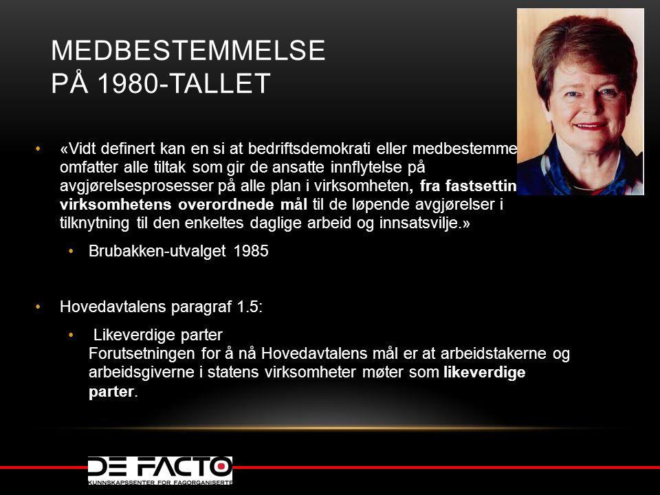 MEDBESTEMMELSE PÅ 1980-TALLET «Vidt definert kan en si at bedriftsdemokrati eller medbestemmelse omfatter alle tiltak som gir de ansatte innflytelse p