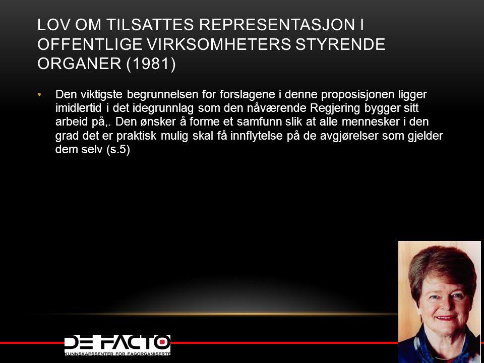 LOV OM TILSATTES REPRESENTASJON I OFFENTLIGE VIRKSOMHETERS STYRENDE ORGANER (1981) Den viktigste begrunnelsen for forslagene i denne proposisjonen lig