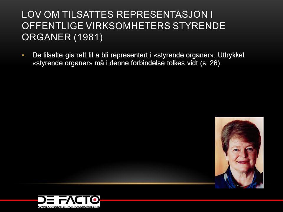 LOV OM TILSATTES REPRESENTASJON I OFFENTLIGE VIRKSOMHETERS STYRENDE ORGANER (1981) De tilsatte gis rett til å bli representert i «styrende organer». U
