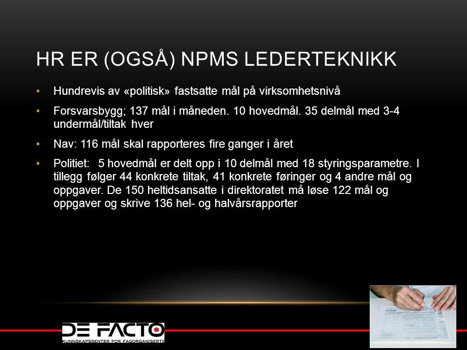 HR ER (OGSÅ) NPMS LEDERTEKNIKK Hundrevis av «politisk» fastsatte mål på virksomhetsnivå Forsvarsbygg; 137 mål i måneden. 10 hovedmål. 35 delmål med 3-