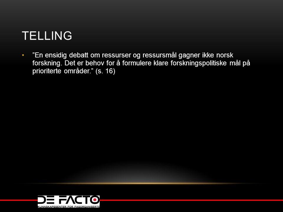 "TELLING ""En ensidig debatt om ressurser og ressursmål gagner ikke norsk forskning. Det er behov for å formulere klare forskningspolitiske mål på prior"