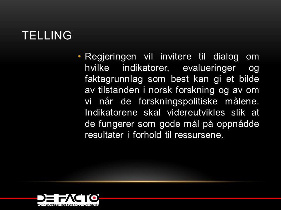TELLING Regjeringen vil invitere til dialog om hvilke indikatorer, evalueringer og faktagrunnlag som best kan gi et bilde av tilstanden i norsk forskn