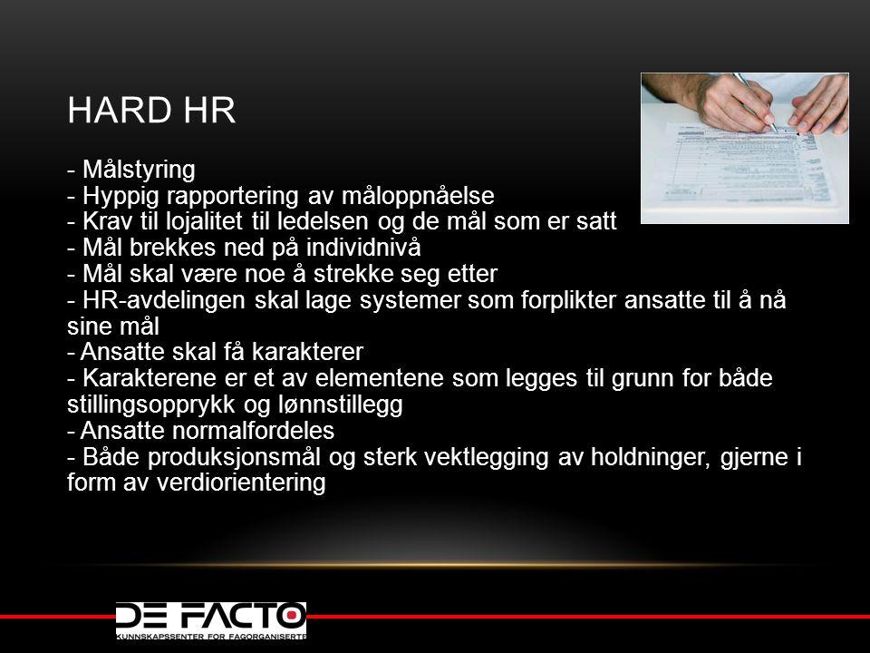 HARD HR - Målstyring - Hyppig rapportering av måloppnåelse - Krav til lojalitet til ledelsen og de mål som er satt - Mål brekkes ned på individnivå -