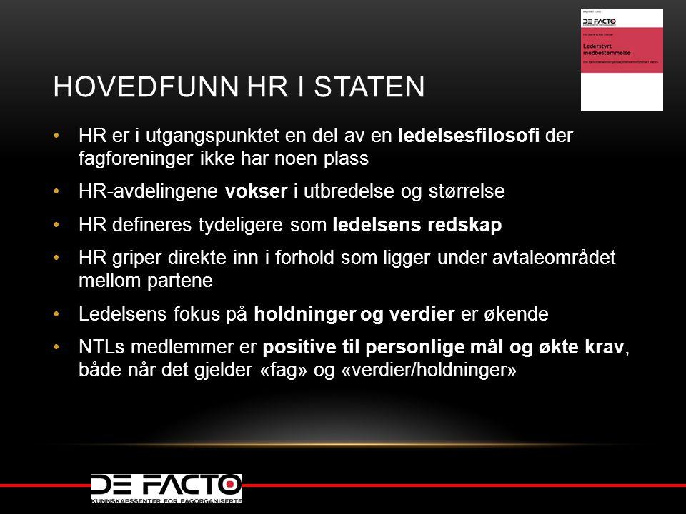 HOVEDFUNN HR I STATEN HR er i utgangspunktet en del av en ledelsesfilosofi der fagforeninger ikke har noen plass HR-avdelingene vokser i utbredelse og