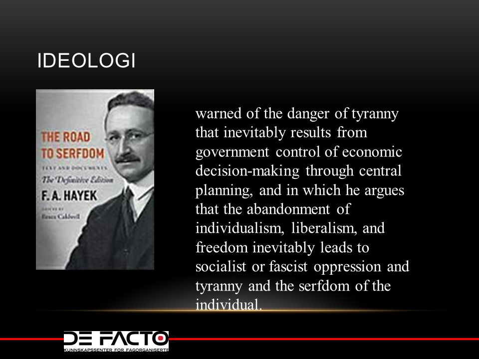 IDEOLOGI warned of the danger of tyranny that inevitably results from government control of economic decision-making through central planning, and in