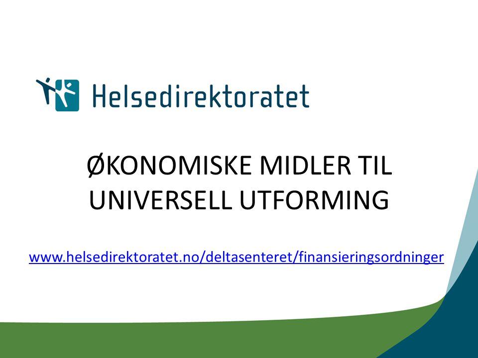 ØKONOMISKE MIDLER TIL UNIVERSELL UTFORMING www.helsedirektoratet.no/deltasenteret/finansieringsordninger