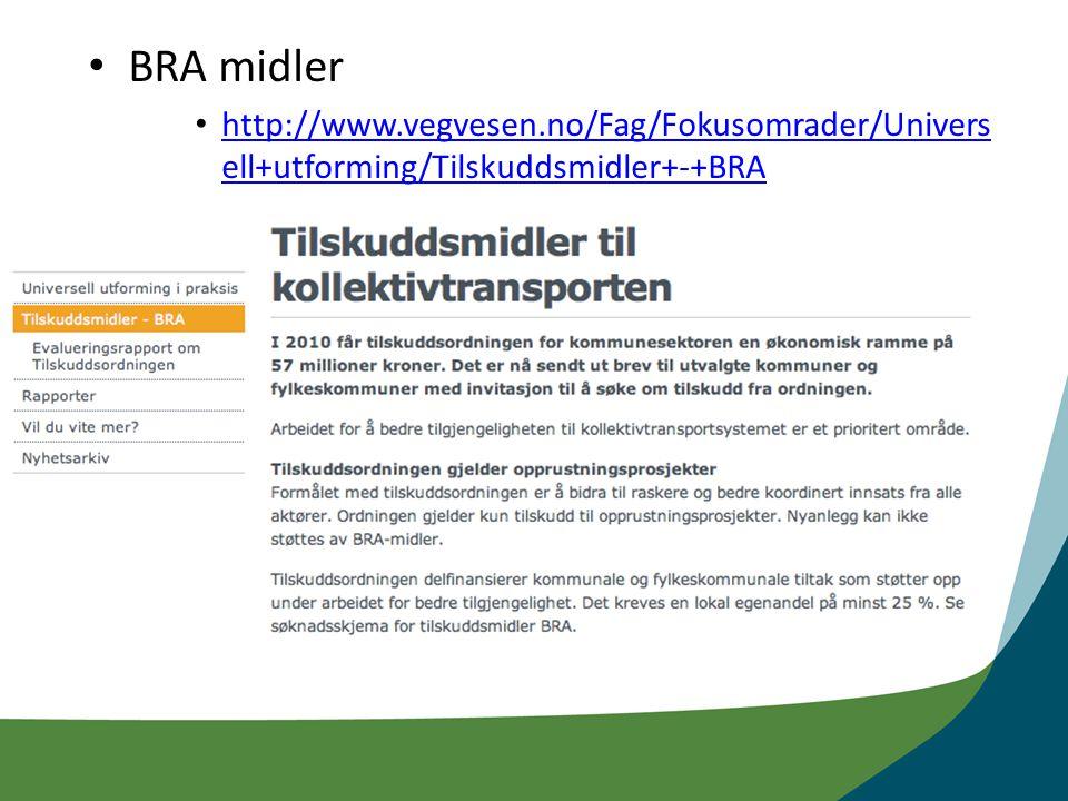 BRA midler http://www.vegvesen.no/Fag/Fokusomrader/Univers ell+utforming/Tilskuddsmidler+-+BRA http://www.vegvesen.no/Fag/Fokusomrader/Univers ell+utforming/Tilskuddsmidler+-+BRA