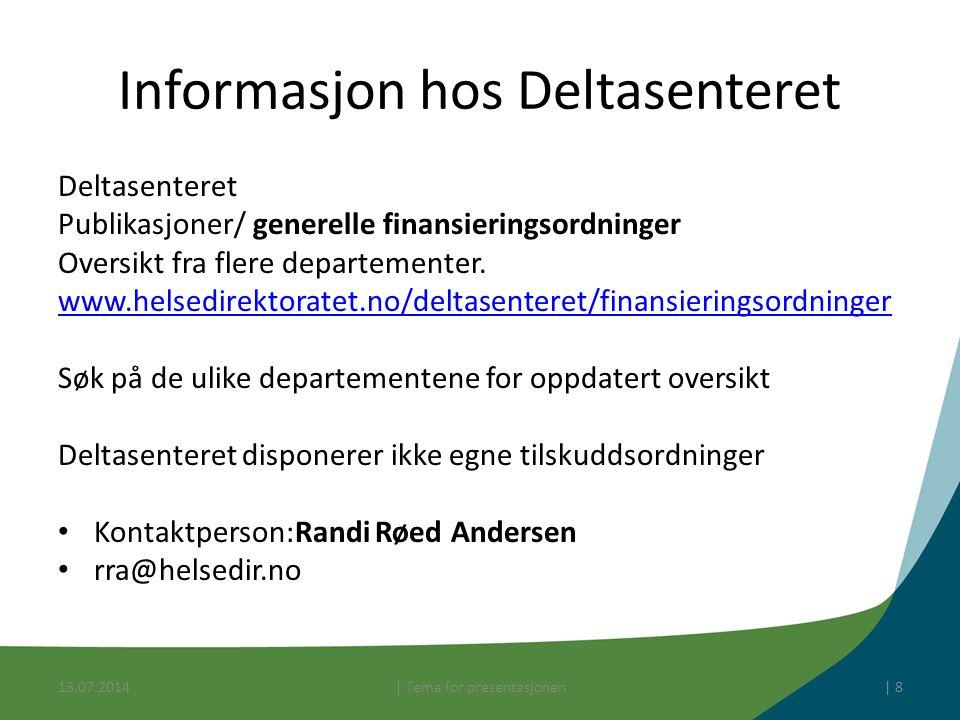 13.07.2014| Tema for presentasjonen| 8 Informasjon hos Deltasenteret Deltasenteret Publikasjoner/ generelle finansieringsordninger Oversikt fra flere departementer.