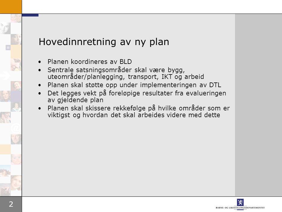 3 Hovedinnretning av planen Visjonære mål for arbeidet vurderes nærmere.